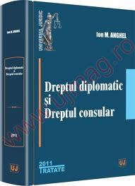 Dreptul diplomatic si Dreptul Consular Ion M. Anghel