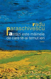 Astazi este mainele de care te-ai temut ieri, Radu Paraschivescu