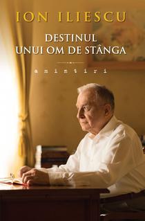 Destinul unui om de stanga. Amintiri, de Ion Iliescu